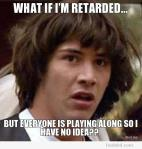 conspiracy-keanu-8211-what-if-i8217m-retarded